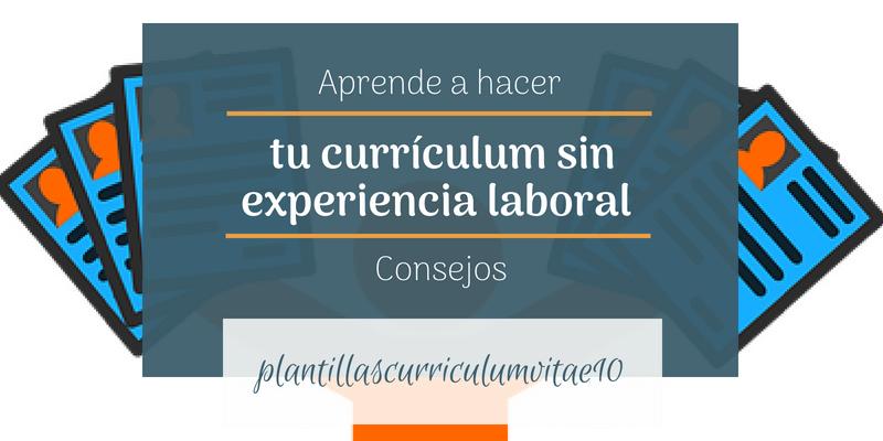 Cómo Hacer Un Currículum Sin Experiencia Laboral Y Con Estudios